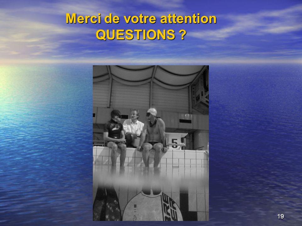 19 Merci de votre attention QUESTIONS ?