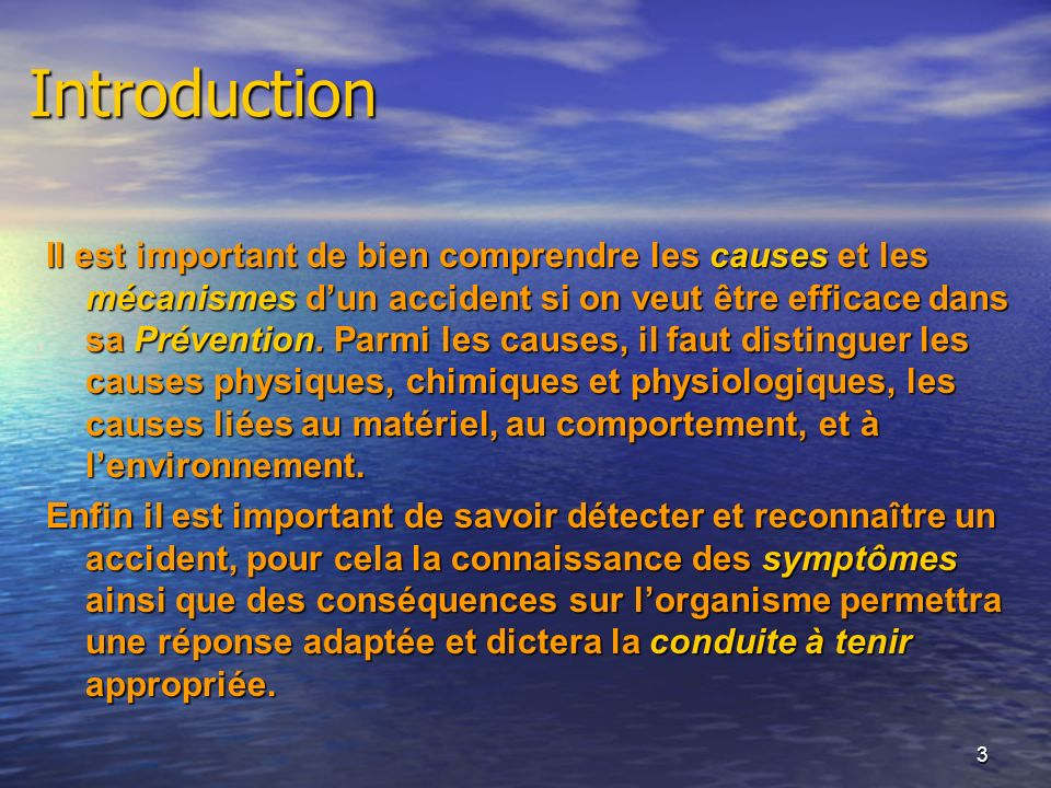 3 Introduction Il est important de bien comprendre les causes et les mécanismes dun accident si on veut être efficace dans sa Prévention. Parmi les ca