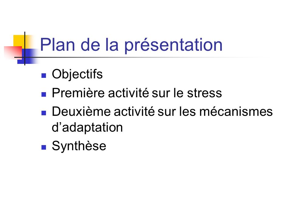 Plan de la présentation Objectifs Première activité sur le stress Deuxième activité sur les mécanismes dadaptation Synthèse
