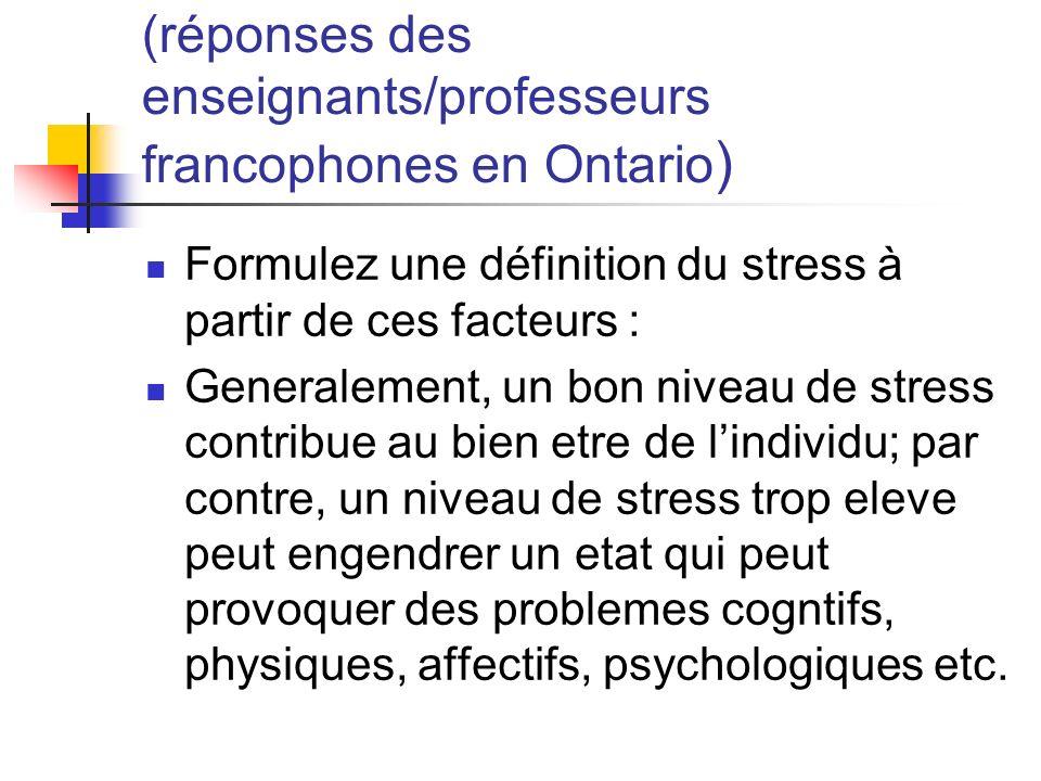 (réponses des enseignants/professeurs francophones en Ontario ) Formulez une définition du stress à partir de ces facteurs : Generalement, un bon nive