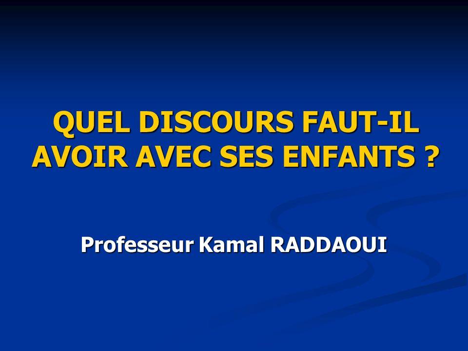 QUEL DISCOURS FAUT-IL AVOIR AVEC SES ENFANTS ? Professeur Kamal RADDAOUI