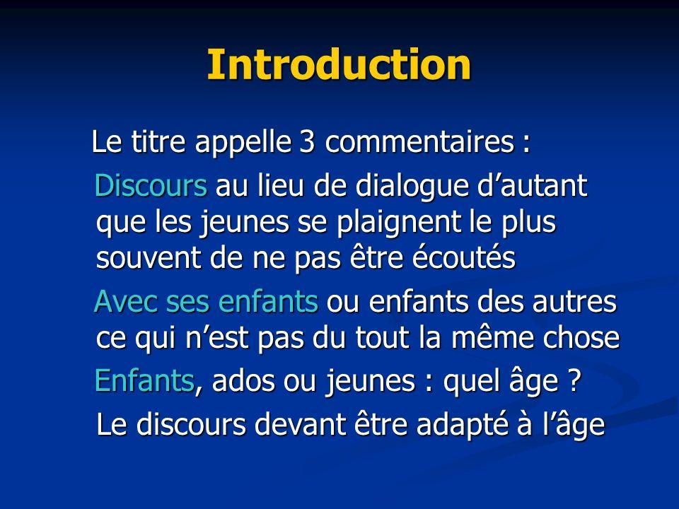 Introduction Le titre appelle 3 commentaires : Le titre appelle 3 commentaires : Discours au lieu de dialogue dautant que les jeunes se plaignent le p