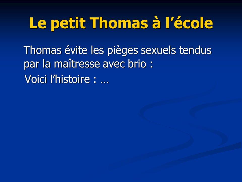 Le petit Thomas à lécole Thomas évite les pièges sexuels tendus par la maîtresse avec brio : Voici lhistoire : … Voici lhistoire : …
