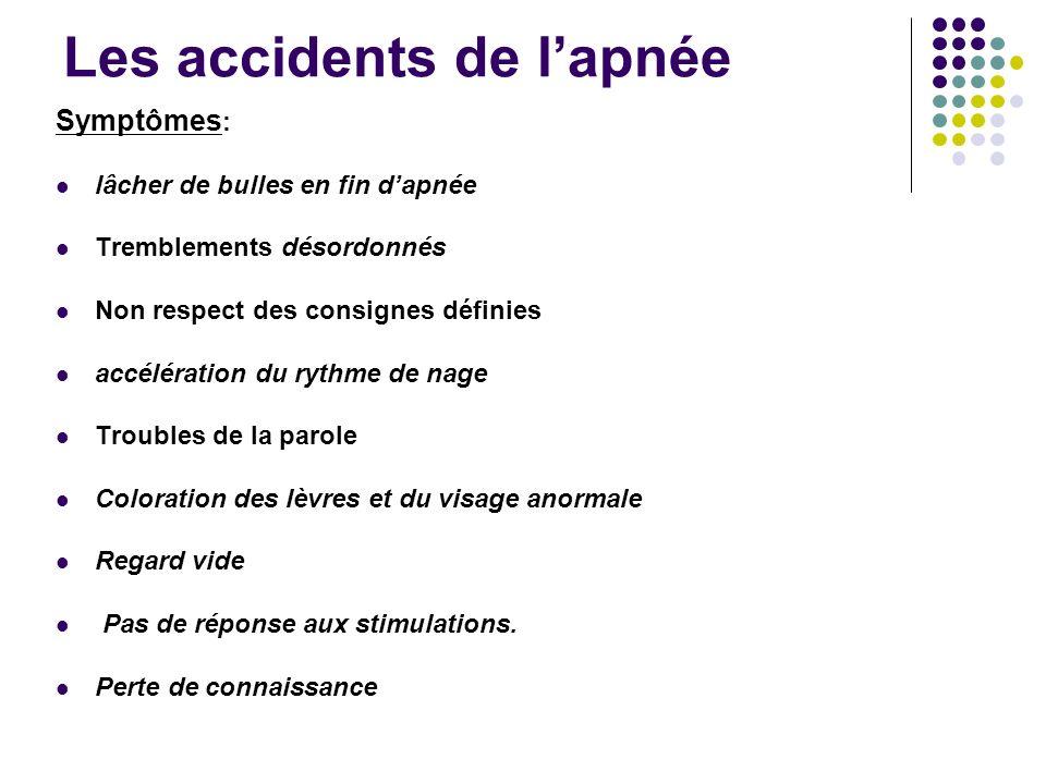 Les accidents de lapnée Symptômes : lâcher de bulles en fin dapnée Tremblements désordonnés Non respect des consignes définies accélération du rythme