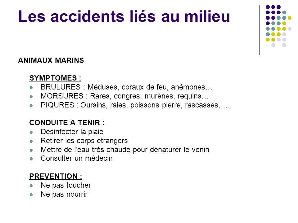 Les accidents liés au milieu ANIMAUX MARINS SYMPTOMES : BRULURES : Méduses, coraux de feu, anémones… MORSURES : Rares, congres, murènes, requins… PIQU