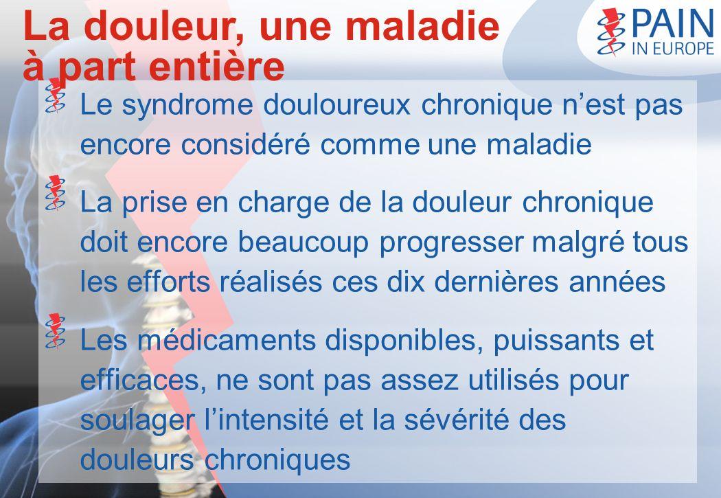 Le syndrome douloureux chronique nest pas encore considéré comme une maladie La prise en charge de la douleur chronique doit encore beaucoup progresse
