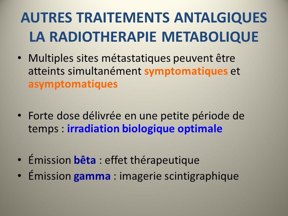 AUTRES TRAITEMENTS ANTALGIQUES LA RADIOTHERAPIE METABOLIQUE Multiples sites métastatiques peuvent être atteints simultanément symptomatiques et asympt