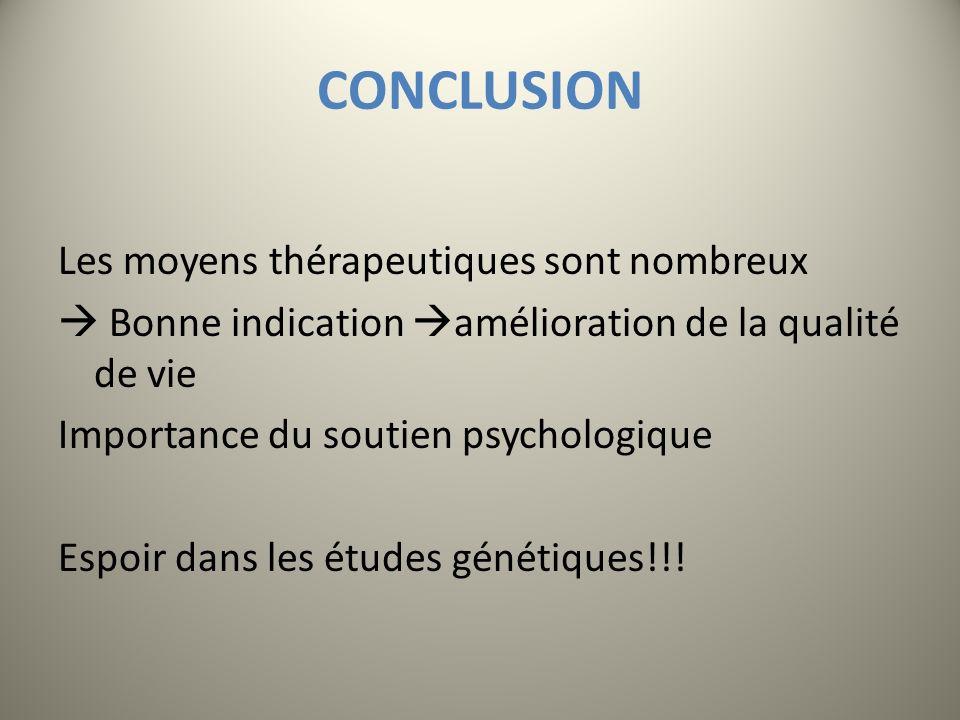 CONCLUSION Les moyens thérapeutiques sont nombreux Bonne indication amélioration de la qualité de vie Importance du soutien psychologique Espoir dans