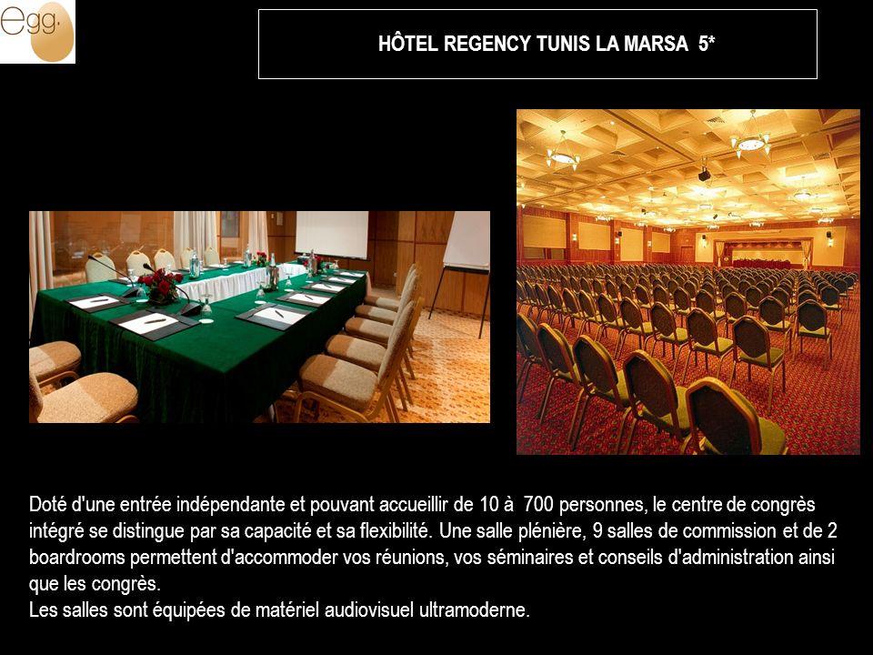 HÔTEL REGENCY TUNIS LA MARSA 5* Doté d une entrée indépendante et pouvant accueillir de 10 à 700 personnes, le centre de congrès intégré se distingue par sa capacité et sa flexibilité.