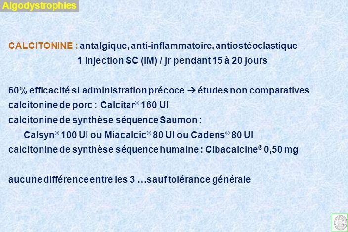 CALCITONINE : voie sous-cutanée - efficacité variable / imprévisible - pas d effet préventif Riou et al Rev Chir Ortho 1991 - 100 UI / jour 3 semaines.