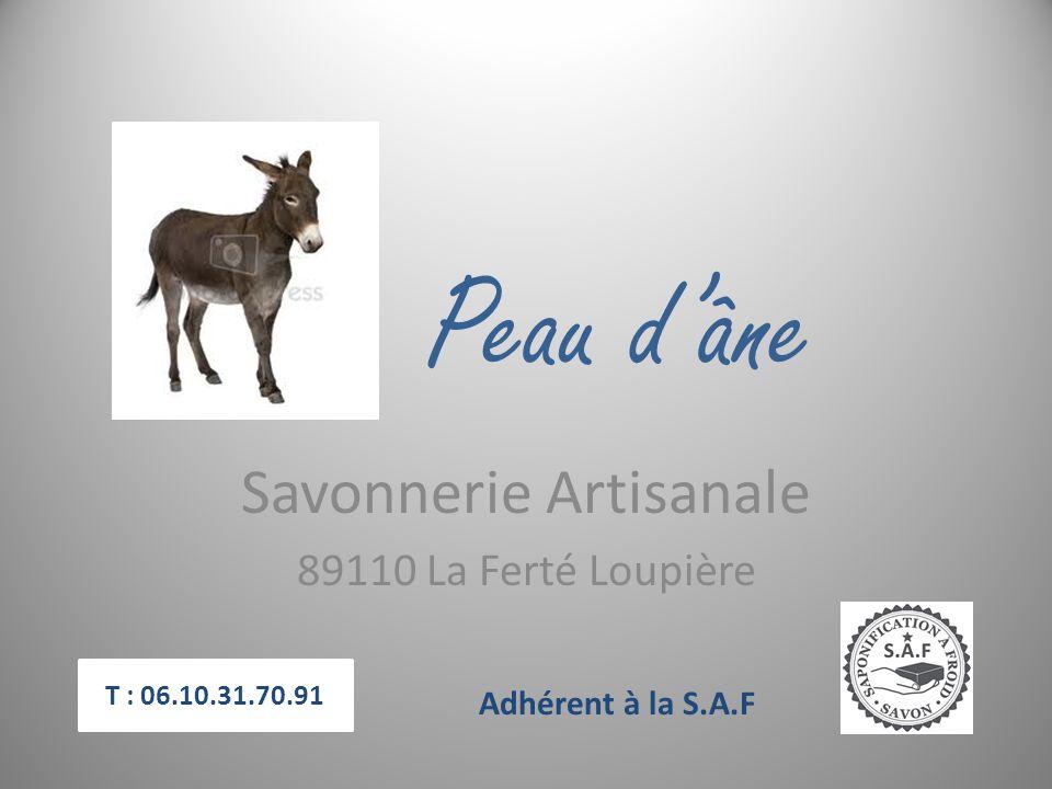Peau dâne Savonnerie Artisanale 89110 La Ferté Loupière Adhérent à la S.A.F T : 06.10.31.70.91