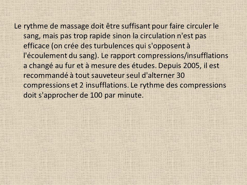 Le rythme de massage doit être suffisant pour faire circuler le sang, mais pas trop rapide sinon la circulation n'est pas efficace (on crée des turbul