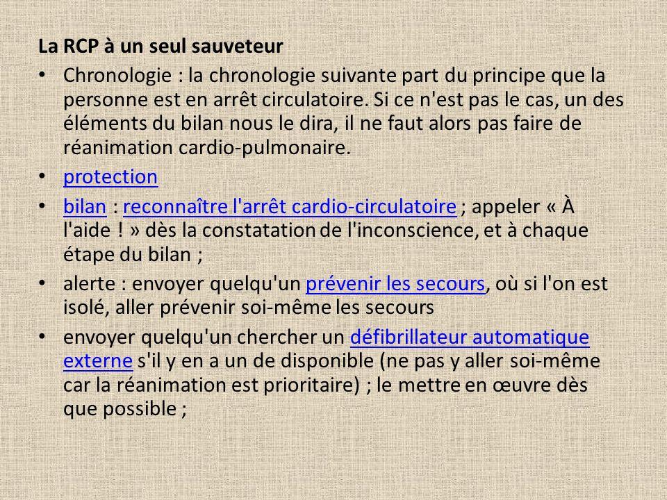 La RCP à un seul sauveteur Chronologie : la chronologie suivante part du principe que la personne est en arrêt circulatoire. Si ce n'est pas le cas, u