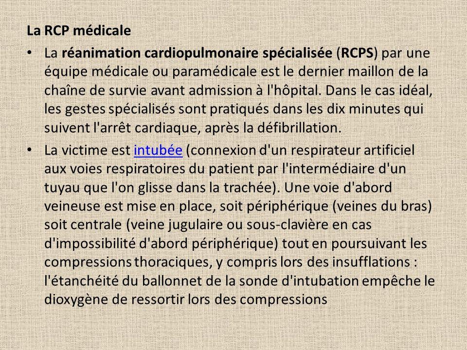 La RCP médicale La réanimation cardiopulmonaire spécialisée (RCPS) par une équipe médicale ou paramédicale est le dernier maillon de la chaîne de survie avant admission à l hôpital.