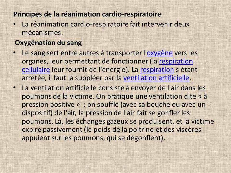 Principes de la réanimation cardio-respiratoire La réanimation cardio-respiratoire fait intervenir deux mécanismes. Oxygénation du sang Le sang sert e