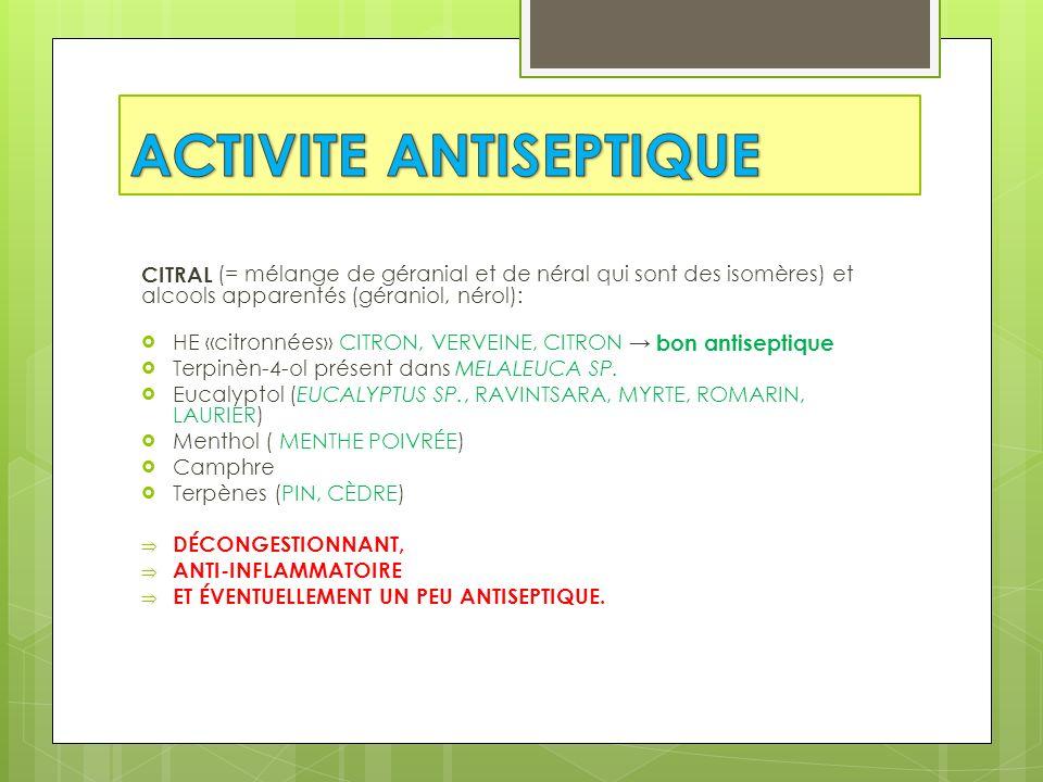 CITRAL (= mélange de géranial et de néral qui sont des isomères) et alcools apparentés (géraniol, nérol): HE «citronnées» CITRON, VERVEINE, CITRON bon antiseptique Terpinèn-4-ol présent dans MELALEUCA SP.