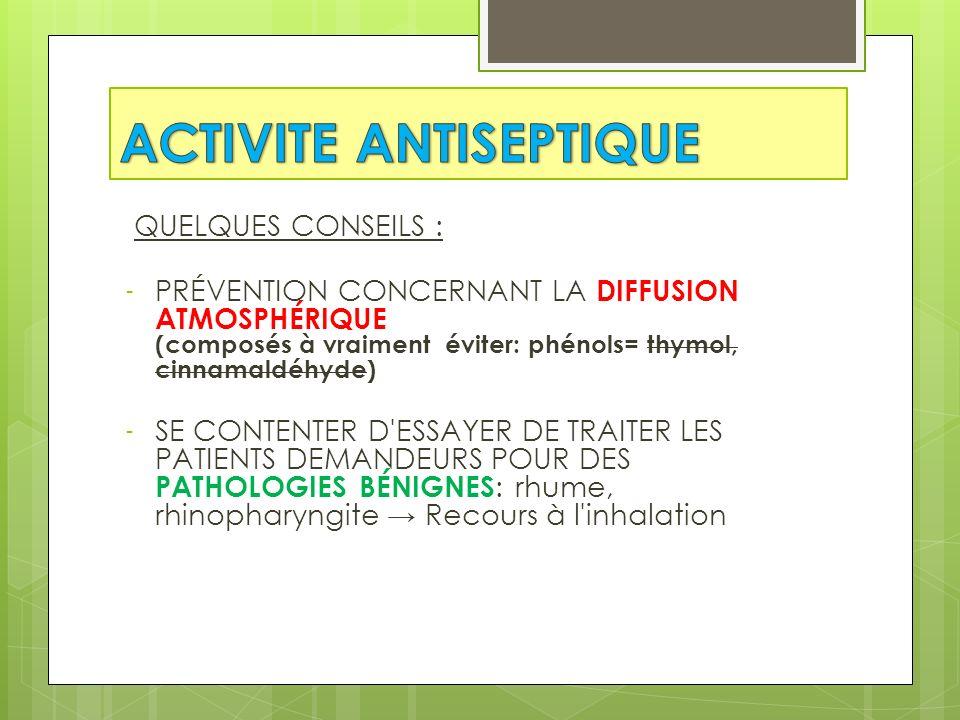QUELQUES CONSEILS : - PRÉVENTION CONCERNANT LA DIFFUSION ATMOSPHÉRIQUE (composés à vraiment éviter: phénols= thymol, cinnamaldéhyde) - SE CONTENTER D'