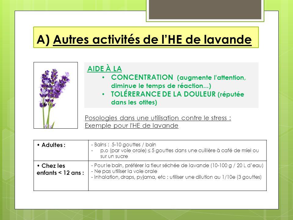A) Autres activités de lHE de lavande Posologies dans une utilisation contre le stress : Exemple pour l'HE de lavande AIDE À LA CONCENTRATION (augment