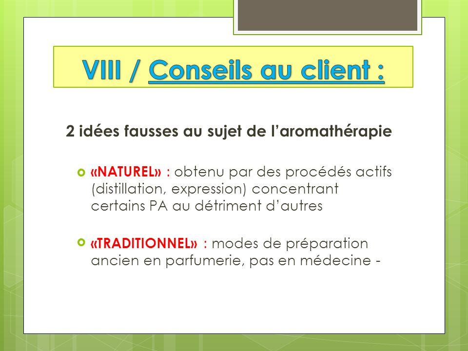 2 idées fausses au sujet de laromathérapie «NATUREL» : obtenu par des procédés actifs (distillation, expression) concentrant certains PA au détriment