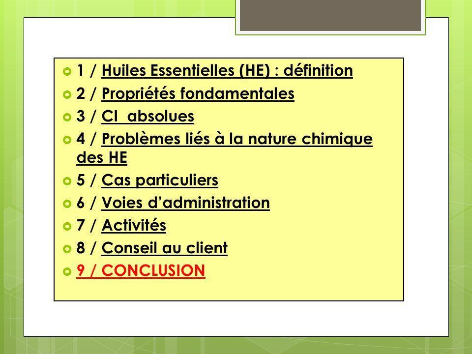 1 / Huiles Essentielles (HE) : définition 2 / Propriétés fondamentales 3 / CI absolues 4 / Problèmes liés à la nature chimique des HE 5 / Cas particul