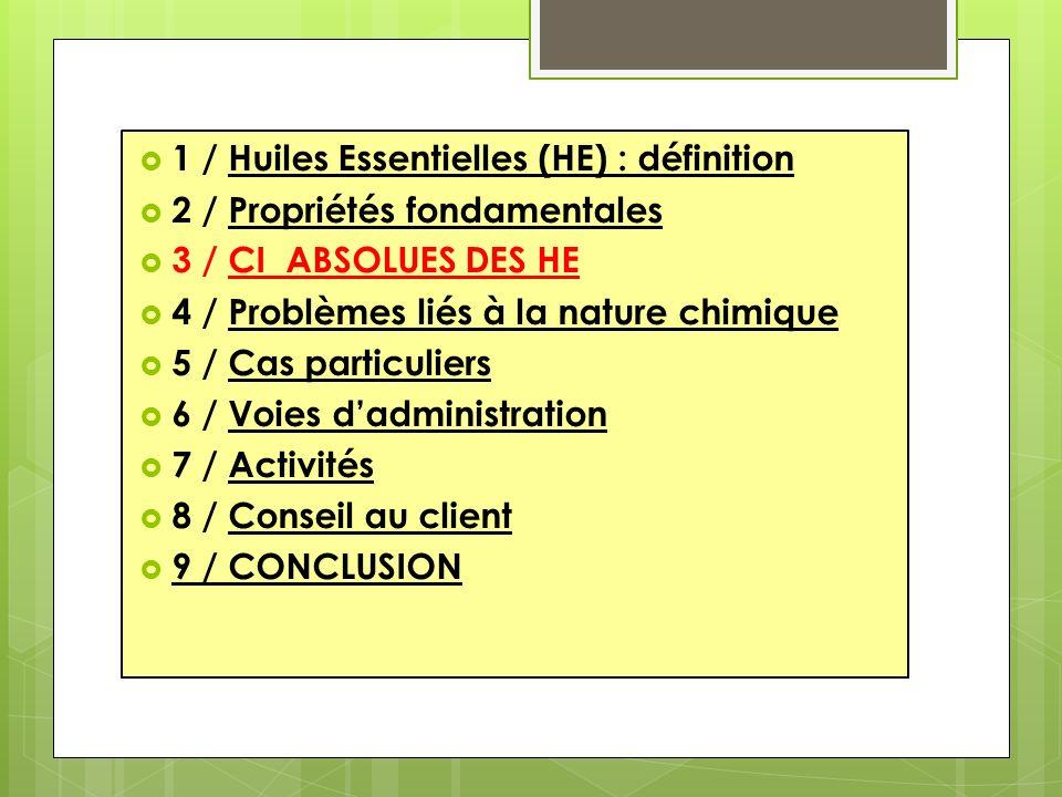 1 / Huiles Essentielles (HE) : définition 2 / Propriétés fondamentales 3 / CI ABSOLUES DES HE 4 / Problèmes liés à la nature chimique 5 / Cas particul