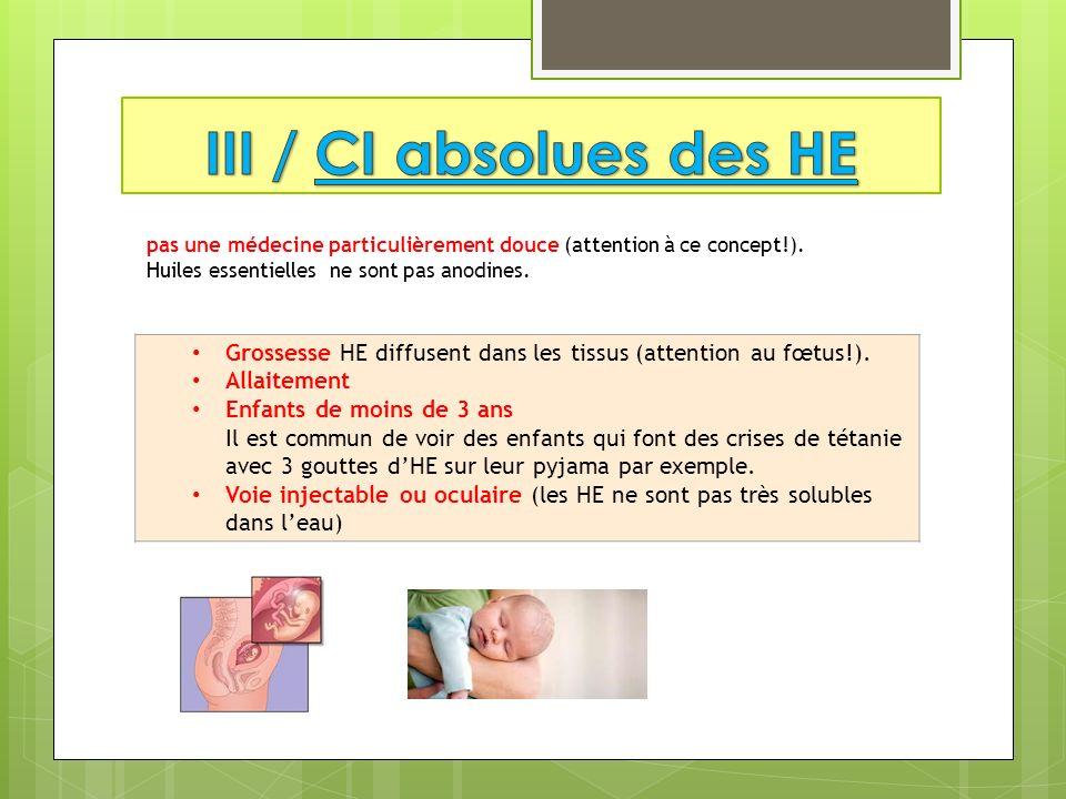 Grossesse HE diffusent dans les tissus (attention au fœtus!). Allaitement Enfants de moins de 3 ans Il est commun de voir des enfants qui font des cri