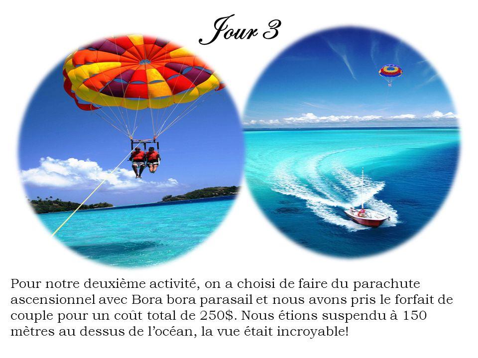 Jour 3 Pour notre deuxième activité, on a choisi de faire du parachute ascensionnel avec Bora bora parasail et nous avons pris le forfait de couple po