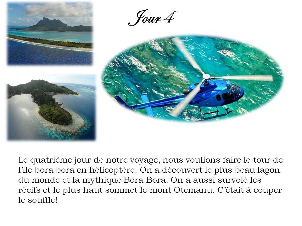 Jour 4 Le quatrième jour de notre voyage, nous voulions faire le tour de lîle bora bora en hélicoptère. On a découvert le plus beau lagon du monde et