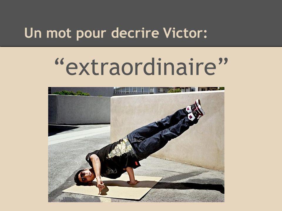 Un mot pour decrire Victor: extraordinaire