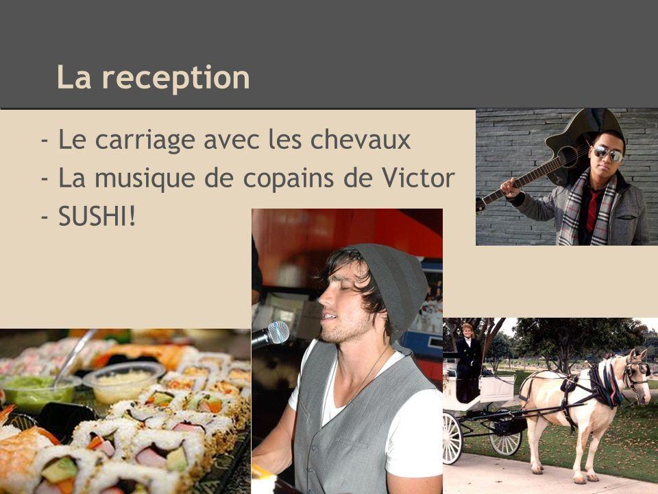 La reception - Le carriage avec les chevaux - La musique de copains de Victor - SUSHI!