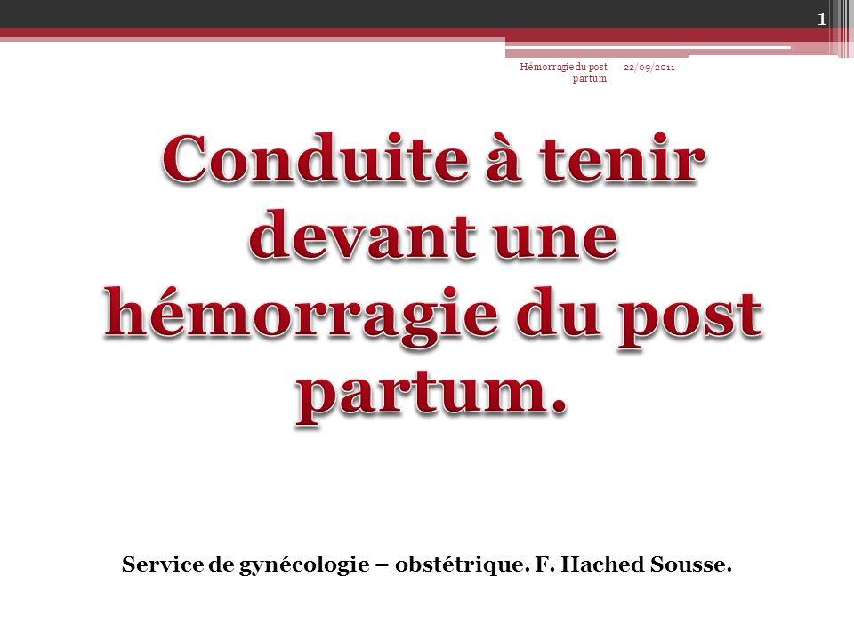 Service de gynécologie – obstétrique. F. Hached Sousse. 22/09/2011 1 Hémorragie du post partum