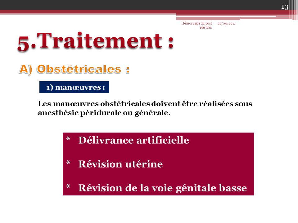 1) manœuvres : Les manœuvres obstétricales doivent être réalisées sous anesthésie péridurale ou générale. * Délivrance artificielle * Révision utérine