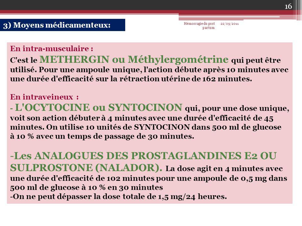 3) Moyens médicamenteux: En intra-musculaire : C'est le METHERGIN ou Méthylergométrine qui peut être utilisé. Pour une ampoule unique, l'action débute