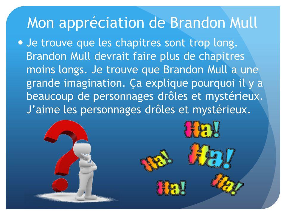 Mon appréciation de Brandon Mull Je trouve que les chapitres sont trop long.Brandon Mull devrait faire plus de chapitresmoins longs.