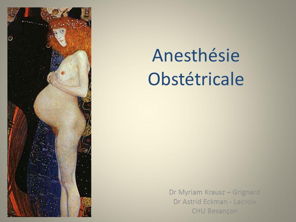 Anesthésie Obstétricale Dr Myriam Krausz – Grignard Dr Astrid Eckman - Lacroix CHU Besançon