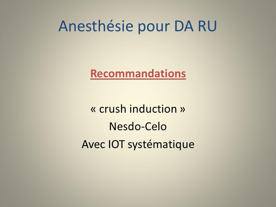 Anesthésie pour DA RU Recommandations « crush induction » Nesdo-Celo Avec IOT systématique