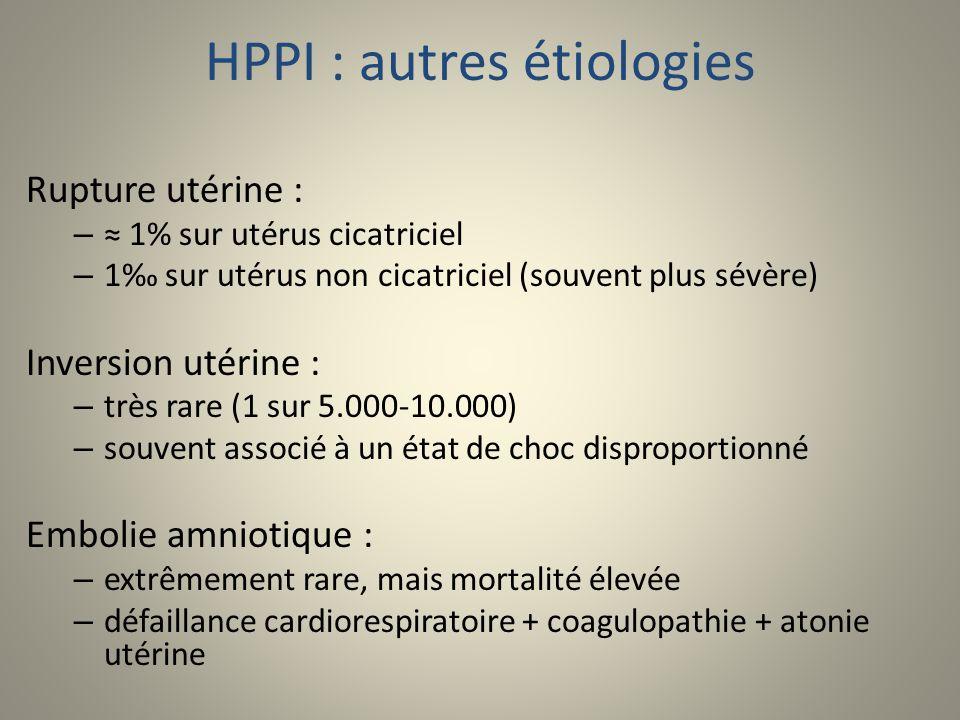 HPPI : autres étiologies Rupture utérine : – 1% sur utérus cicatriciel – 1 sur utérus non cicatriciel (souvent plus sévère) Inversion utérine : – très