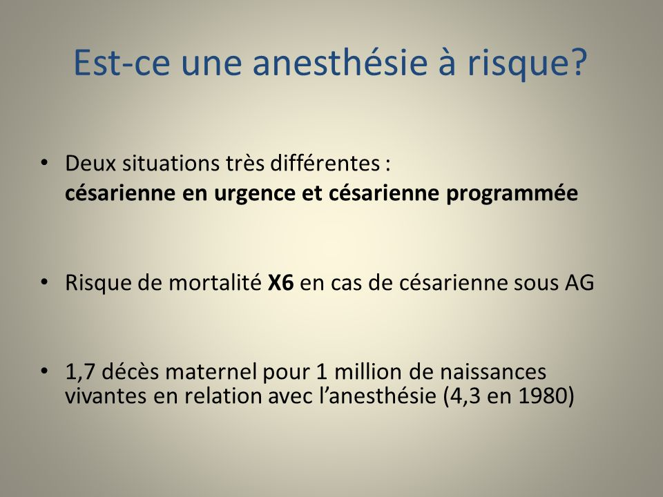 Est-ce une anesthésie à risque? Deux situations très différentes : césarienne en urgence et césarienne programmée Risque de mortalité X6 en cas de cés