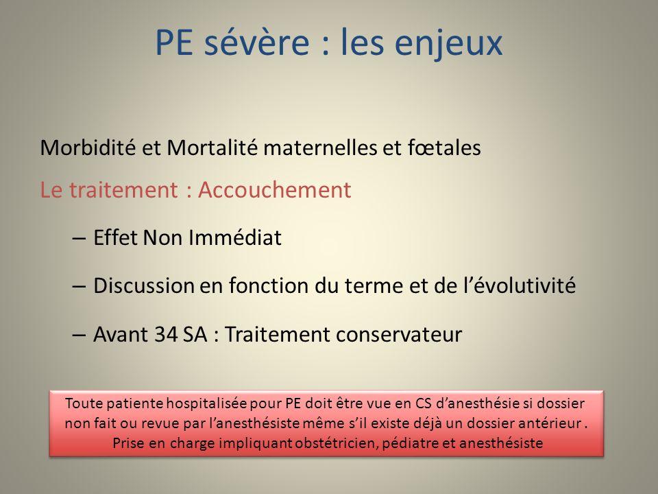 PE sévère : les enjeux Morbidité et Mortalité maternelles et fœtales Le traitement : Accouchement – Effet Non Immédiat – Discussion en fonction du ter