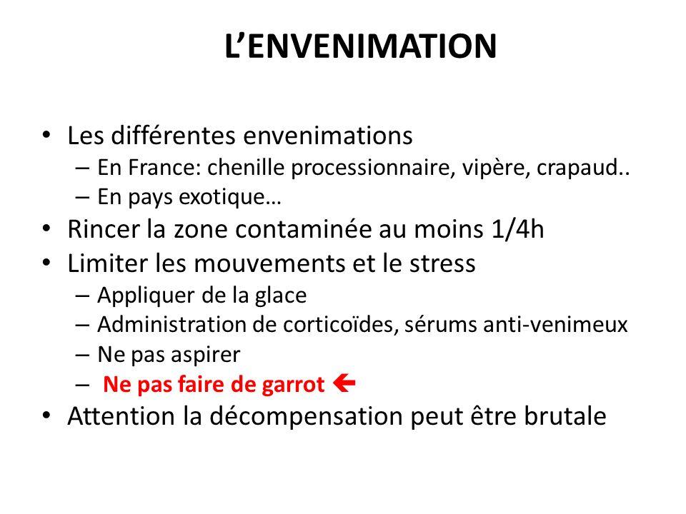 LENVENIMATION Les différentes envenimations – En France: chenille processionnaire, vipère, crapaud.. – En pays exotique… Rincer la zone contaminée au