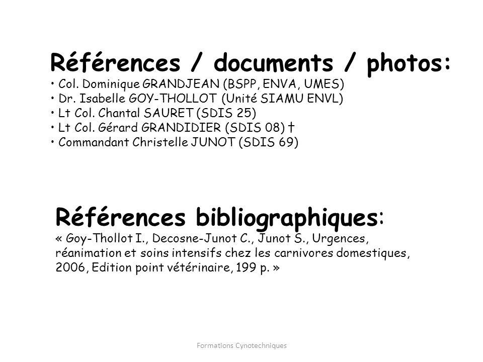 Formations Cynotechniques Références / documents / photos: Col. Dominique GRANDJEAN (BSPP, ENVA, UMES) Dr. Isabelle GOY-THOLLOT (Unité SIAMU ENVL) Lt