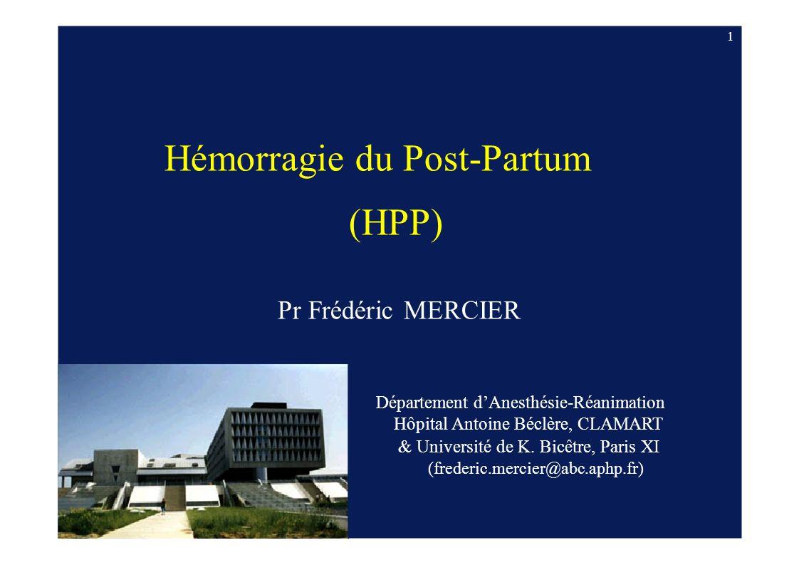 1 Département dAnesthésie-Réanimation Hôpital Antoine Béclère, CLAMART & Université de K. Bicêtre, Paris XI (frederic.mercier@abc.aphp.fr) Hémorragie