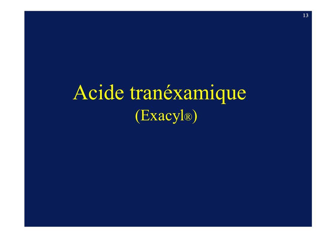 Acide tranéxamique (Exacyl ® ) 13