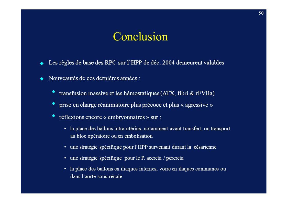 50 Conclusion Les règles de base des RPC sur lHPP de déc. 2004 demeurent valables Nouveautés de ces dernières années : transfusion massive et les hémo