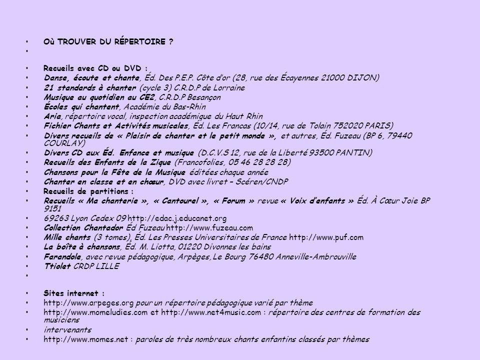Où TROUVER DU RÉPERTOIRE ? Recueils avec CD ou DVD : Danse, écoute et chante, Éd. Des P.E.P. Côte dor (28, rue des Écayennes 21000 DIJON) 21 standards