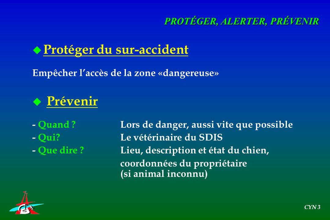 u Protéger du sur-accident Empêcher laccès de la zone «dangereuse» u Prévenir - Quand ?Lors de danger, aussi vite que possible - Qui?Le vétérinaire du