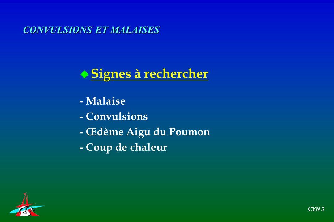 u Signes à rechercher - Malaise - Convulsions - Œdème Aigu du Poumon - Coup de chaleur CONVULSIONS ET MALAISES CYN 3