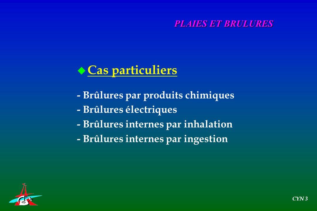 u Cas particuliers - Brûlures par produits chimiques - Brûlures électriques - Brûlures internes par inhalation - Brûlures internes par ingestion PLAIE