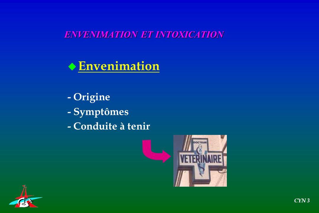 u Envenimation - Origine - Symptômes - Conduite à tenir ENVENIMATION ET INTOXICATION CYN 3