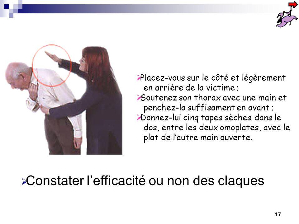 16 C.A.T Laisser la victime dans la position où elle se trouve ( debout ou assis ) Constater les signes de lobstruction totale des voies aériennes Dés